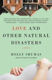 Love and Other Natural Disasters ebook by Holly Shumas