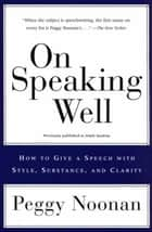 On Speaking Well ebook by Peggy Noonan