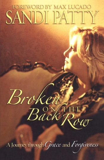 Broken on the Back Row - A Journey through Grace and Forgiveness eBook by Sandi Patty