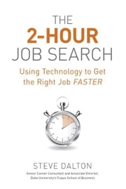 The 2-Hour Job Search - Using Technology to Get the Right Job Faster ebook by Steve Dalton