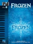Frozen Piano Duet Songbook - Piano Duet Play-Along Volume 44 ebook by Robert Lopez, Kristen Anderson-Lopez