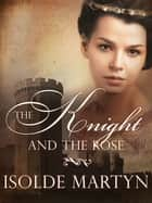 The Knight and the Rose ebook by Isolde Martyn