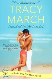 Tempted in the Tropics - A Suddenly Smitten Novel ebook by Tracy March