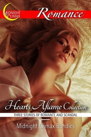 Hearts Aflame Collection (Three Stories of Romance and Scandal!) ebook by Midnight Climax Bundles
