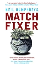 Match Fixer - Illegal gambling and match-fixing in Asian football. ebook by Neil Humphreys
