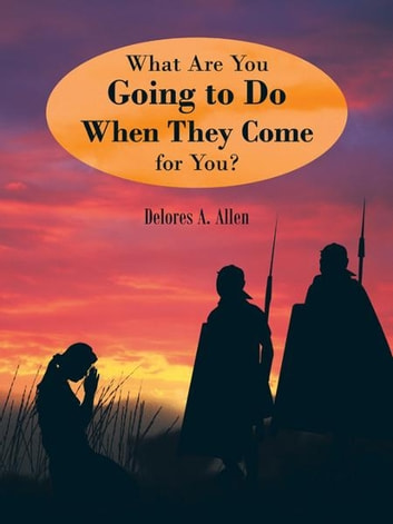 What are you going to do when they come for you? ebook by Delores A. Allen