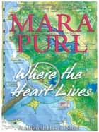 Where the Heart Lives - A Milford-Haven Novel ebook by Mara Purl