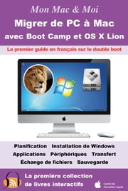 Migrer de PC à Mac avec Boot Camp et OS X Lion : Double boot OS X Lion et Windows 7 - Le premier guide en français sur le double boot OS X Lion et Windows 7 ebook by Agnosys, Agnosys