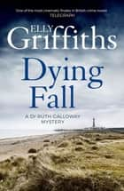 A Dying Fall - A spooky, gripping read for Halloween (Dr Ruth Galloway Mysteries 5) eBook by Elly Griffiths