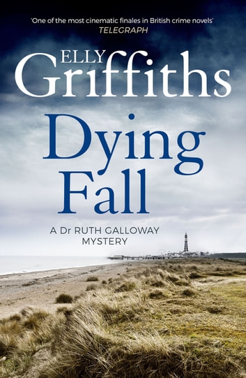 A Dying Fall - A spooky, gripping read from a bestselling author (Dr Ruth Galloway Mysteries 5) ebook by Elly Griffiths