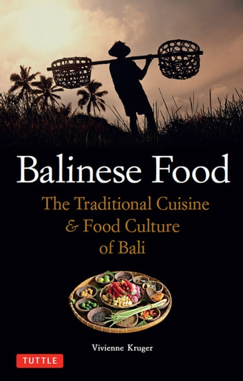 Balinese Food - The Traditional Cuisine & Food Culture of Bali ebook by Vivienne Kruger