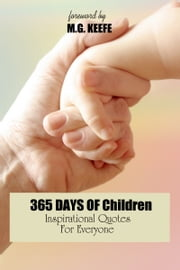 365 Days of Children: Inspirational Quotes for Everyone ebook by MG Keefe