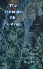 The Ultimate Hit Contract ebook by B. B. Riefner