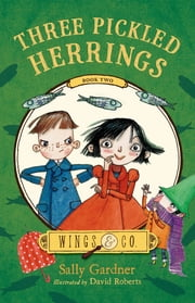Three Pickled Herrings - Book Two ebook by Sally Gardner,David Roberts