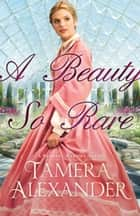 A Beauty So Rare (A Belmont Mansion Novel Book #2) ebook by