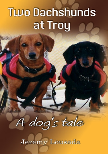 Two Dachshunds at Troy - A dog's tale ebook by Jeremy Lousada