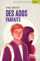 Des ados parfaits ebook by Yves Grevet