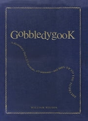 Gobbledygook - A Dictionary That's 2/3 Accurate, 1/3 Nonsense - And 100% Up to You to Decide ebook by William Wilson