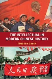 The Intellectual in Modern Chinese History ebook by Timothy Cheek