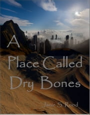 A Place Called Dry Bones ebook by Janie Rood