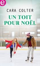 Un toit pour Noël ebook by Cara Colter