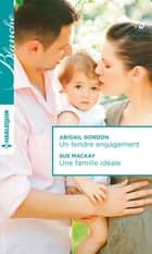 Un tendre engagement - Une famille idéale ebook by Abigail Gordon,Sue MacKay