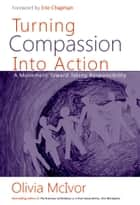 Turning Compassion into Action ebook by Olivia McIvor,Erie Chapman