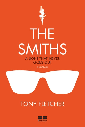 The Smiths - A light that never goes out, a biografia ebook by Tony Fletcher