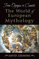 From Olympus to Camelot - The World of European Mythology ebook by David Leeming