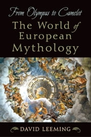 From Olympus to Camelot: The World of European Mythology ebook by David Leeming
