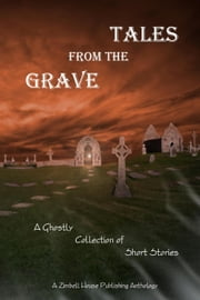 Tales from the Grave ebook by Zimbell House Publishing, Patrick Alven, Ross Baxter,...