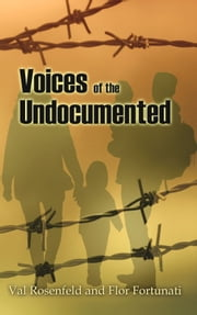 Voices of the Undocumented ebook by Val Rosenfeld,Flor Fortunati