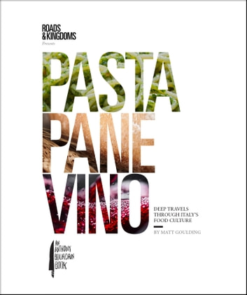 Pasta, Pane, Vino - Deep Travels Through Italy's Food Culture ebook by Matt Goulding