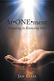 At•ONE•ment: Growing to Knowing God ebook by Jan Ellis
