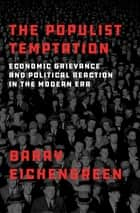 The Populist Temptation - Economic Grievance and Political Reaction in the Modern Era ebook by Barry Eichengreen