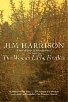 The Woman Lit by Fireflies ebook by Jim Harrison