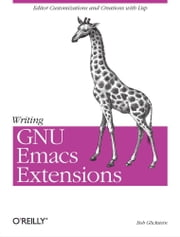 Writing GNU Emacs Extensions - Editor Customizations and Creations with Lisp ebook by Bob Glickstein