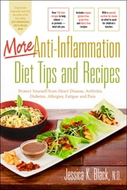 More Anti-Inflammation Diet Tips and Recipes - Protect Yourself from Heart Disease, Arthritis, Diabetes, Allergies, Fatigue and Pain ebook by Jessica K. Black