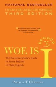 Woe Is I - The Grammarphobe's Guide to Better English in Plain English(Third Edition) ebook by Patricia T. O'Conner