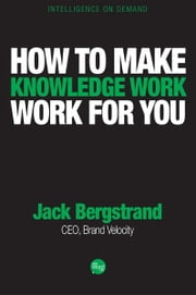 How to Make Knowledge Work Work for You ebook by Jack Bergstrand