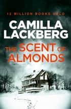 The Scent of Almonds: A Novella eBook by Camilla Lackberg