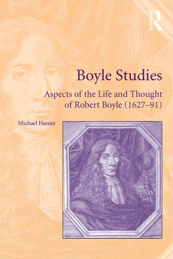 Boyle Studies - Aspects of the Life and Thought of Robert Boyle (1627-91) ebook by Michael Hunter