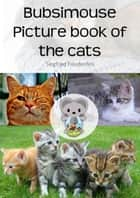 Bubsimouse Picture book of the cats - Cat book for kids - free children's book ebook by Siegfried Freudenfels