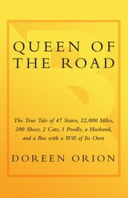 Queen of the Road - The True Tale of 47 States, 22,000 Miles, 200 Shoes, 2 Cats, 1 Poodle, a Husband, and a Bus with a Will of Its Own ebook by Doreen Orion