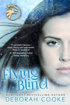 Flying Blind ebook by Deborah Cooke