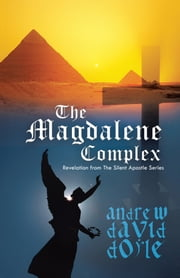 The Magdalene Complex - Revelation from The Silent Apostle Series ebook by Andrew David Doyle