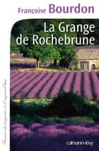 La Grange de Rochebrune ebook by Françoise Bourdon