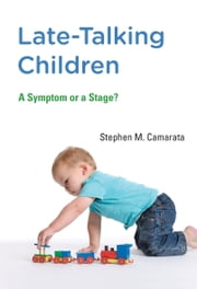 Late-Talking Children - A Symptom or a Stage? ebook by Stephen M. Camarata