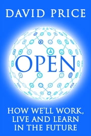 OPEN - How we'll work, live and learn in the future ebook by David Price