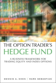 The Option Trader's Hedge Fund - A Business Framework for Trading Equity and Index Options ebook by Dennis A. Chen,Mark Sebastian